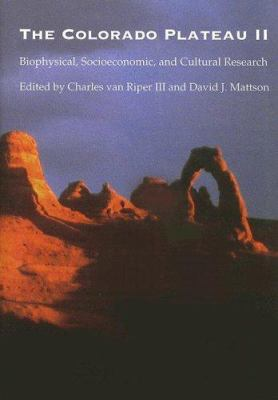 The Colorado Plateau II: Biophysical, Socioeconomic, and Cultural Research 9780816525263