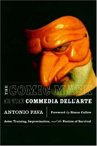 The Comic Mask in the Commedia Dell'arte: Actor Training, Improvisation, and the Poetics of Survival 9780810123687