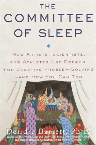 The Committee of Sleep: How Artists, Scientists, and Athletes Use Dreams for Creative Problem-Solving--And How You Can Too 9780812932416