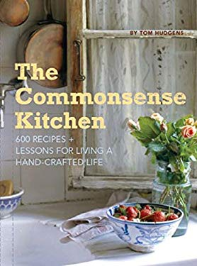 The Commonsense Kitchen: 500 Recipes + Lessons for a Hand-Crafted Life 9780811872225