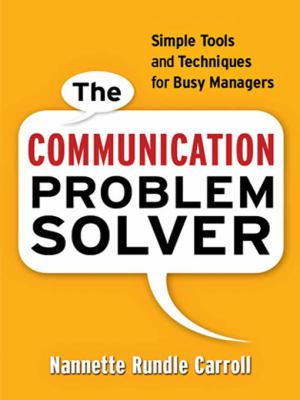 The Communication Problem Solver: Simple Tools and Techniques for Busy Managers 9780814413081