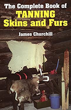 The Complete Book of Tanning Skins and Furs 9780811717199