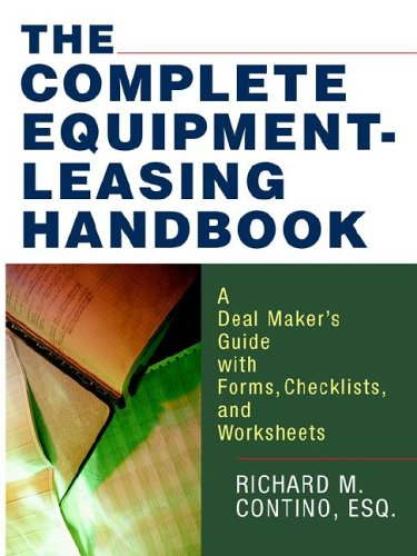 The Complete Equipment-Leasing Handbook: A Deal Maker's Guide with Forms, Checklists, and Worksheets 9780814473795