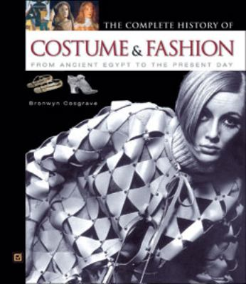 The Complete History of Costume & Fashion: From Ancient Egypt to the Present Day 9780816045747
