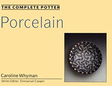 The Complete Potter: Porcelain 9780812233001