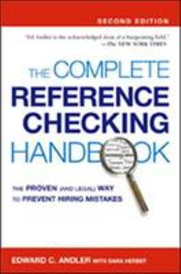 The Complete Reference Checking Handbook: The Proven (and Legal) Way to Prevent Hiring Mistakes 9780814407448