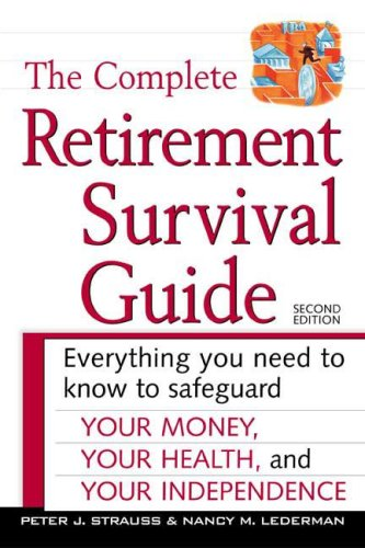 The Complete Retirement Survival Guide: Everything You Need to Know to Safeguard Your Money, Your Health, and Your Independence 9780816048045