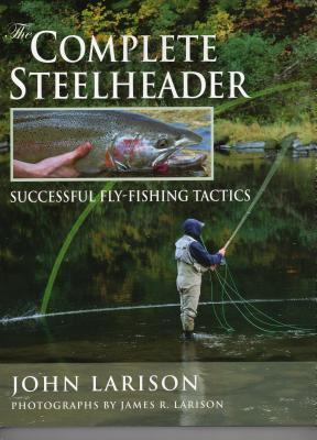 The Complete Steelheader: Successful Fly-Fishing Tactics 9780811734660