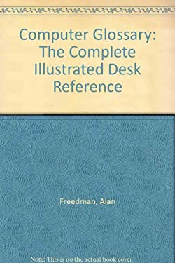 The Computer Glossary: The Complete Illustrated Desk Reference 9780814401279