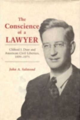 The Conscience of a Lawyer Conscience of a Lawyer Conscience of a Lawyer: Clifford J. Durr and American Civil Liberties, 1899-1975 Clifford J. Durr an 9780817304539