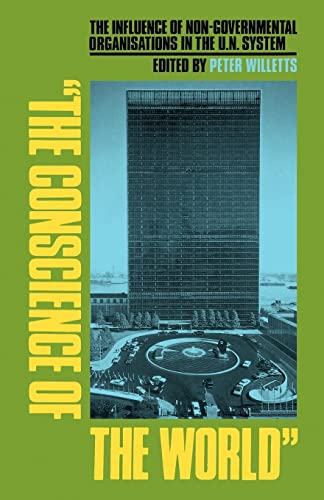 'The Conscience of the World': The Influence of Non-Governmental Organisations in the Un System 9780815794196