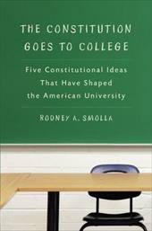 The Constitution Goes to College: Five Constitutional Ideas That Have Shaped the American University