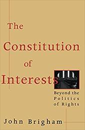 The Constitution of Interests: Beyond the Politics of Rights 3441012
