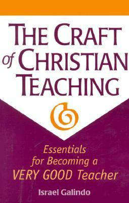 The Craft of Christian Teaching: Essentials for Becoming a Very Good Teacher