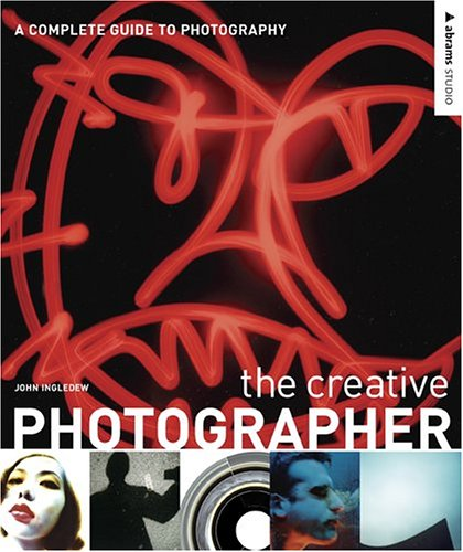 The Creative Photographer: A Complete Guide to Photography 9780810992412