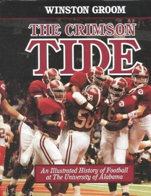 The Crimson Tide: An Illustrated History of Football at the University of Alabama 9780817310516