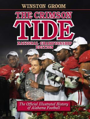 The Crimson Tide: The Official Illustrated History of Alabama Football 9780817317331