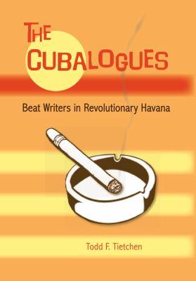 The Cubalogues: Beat Writers in Revolutionary Havana 9780813035208