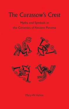 The Curassow's Crest: Myths and Symbols in the Ceramics of Ancient Panama 9780813017464