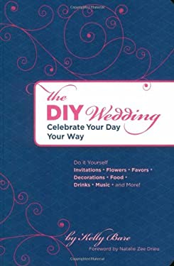 The DIY Wedding: Celebrate Your Day Your Way 9780811857840