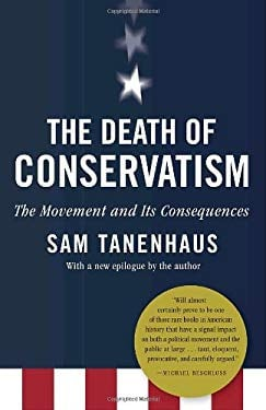 The Death of Conservatism: A Movement and Its Consequences 9780812981032