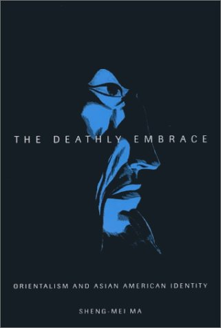 The Deathly Embrace: Orientalism and Asian American Identity 9780816637119