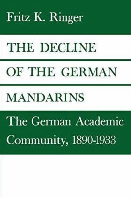 The Decline of the German Mandarins: The German Academic Community, 1890-1933 9780819562357