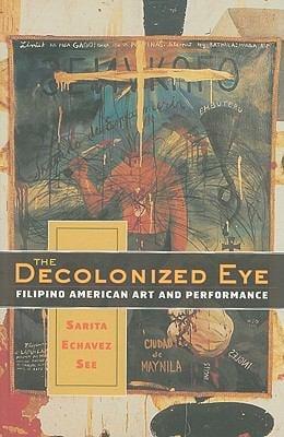 The Decolonized Eye: Filipino American Art and Performance