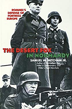 The Desert Fox in Normandy: Rommel's Defense of Fortress Europe 9780815411598