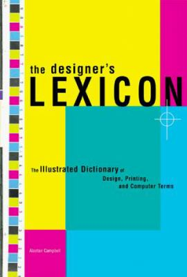The Designer's Lexicon: The Illustrated Dictionary of Design, Printing, and Computer Terms 9780811826259