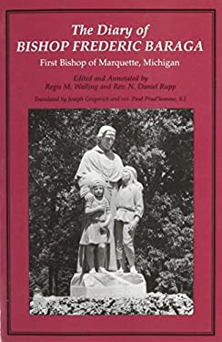The Diary of Bishop Frederic Baraga: First Bishop of Marquette, Michigan 9780814329993