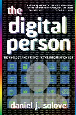 The Digital Person: Technology and Privacy in the Information Age 9780814740378