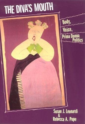 The Diva's Mouth: Body, Voice, and Prima Donna Politics 9780813523040