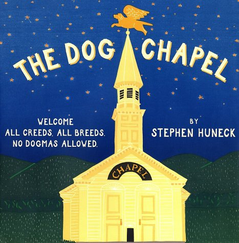 The Dog Chapel: Welcome All Creeds, All Breeds, No Dogmas Allowed 9780810934887