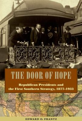 The Door of Hope: Republican Presidents and the First Southern Strategy, 1877-1933 9780813036533