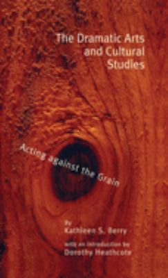 The Dramatic Arts and Cultural Studies: Educating Against the Grain 9780815309314