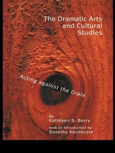The Dramatic Arts and Cultural Studies: Educating Against the Grain 9780815337270