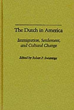 The Dutch in America: Immigration, Settlement, and Cultural Change 9780813510637