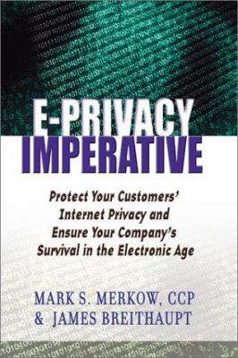 The E-Privacy Imperative: Protect Your Customers' Internet Privacy and Ensure Your Company's Survival in the Electronic Age 9780814406281