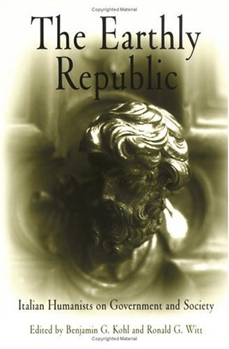 Earthly Republic : Italian Humanists on Government and Society