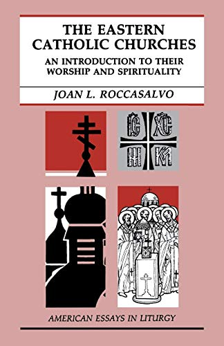 The Eastern Catholic Churches: An Introduction to Their Worship and Spirituality 9780814620472