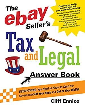 The Ebay Seller's Tax and Legal Answer Book: Everything You Need to Know to Keep the Government Off Your Back and Out of Your Wallet 9780814474259