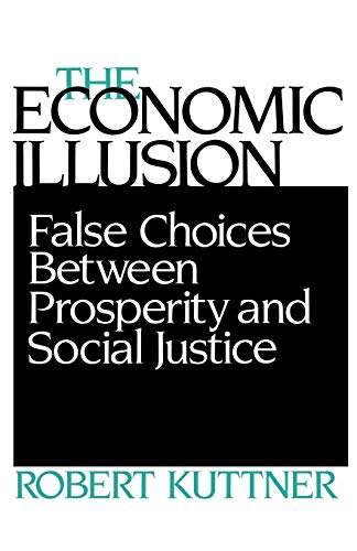 The Economic Illusion: False Choices Between Prosperity and Social Justice 9780812212402