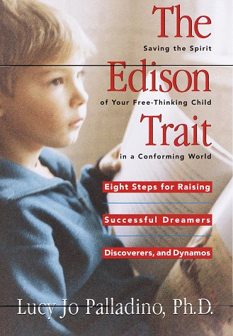 The Edison Trait: Saving the Spirit of Your Free-Thinking Child in a Conforming World 9780812927375
