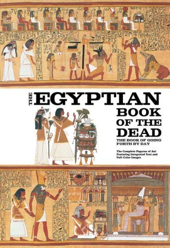 The Egyptian Book of the Dead: The Book of Going Forth by Day: The Complete Papyrus of Ani 9780811864893