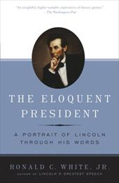 The Eloquent President: A Portrait of Lincoln Through His Words 3411661