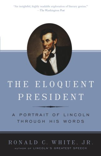 The Eloquent President: A Portrait of Lincoln Through His Words 9780812970463