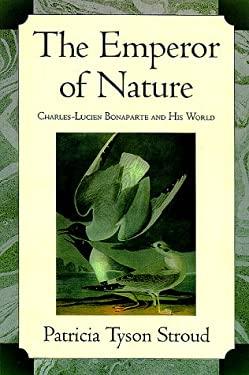 The Emperor of Nature: Charles-Luciene Bonaparte & His World