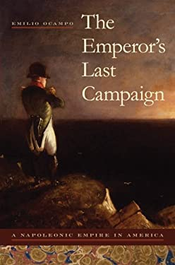 The Emperor's Last Campaign: A Napoleonic Empire in America 9780817316464