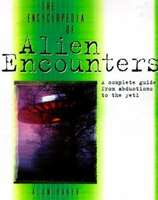 The Encyclopedia of Alien Encounters: A Complete Guide from Abductions to the Yeti 9780816042265